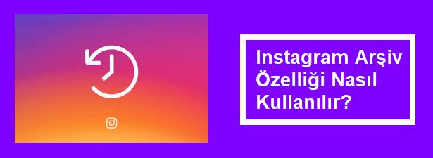 instagram arşiv nasıl kullanılır