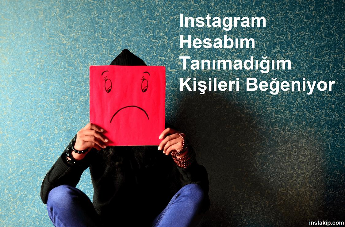 instagram hesabım tanımadığım kişileri beğeniyor